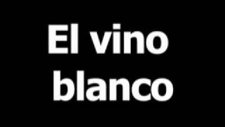 Spanish word for white wine is el vino blanco