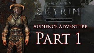 Skyrim An Audience Adventure - Part 1 - [SKOOMMAA!]