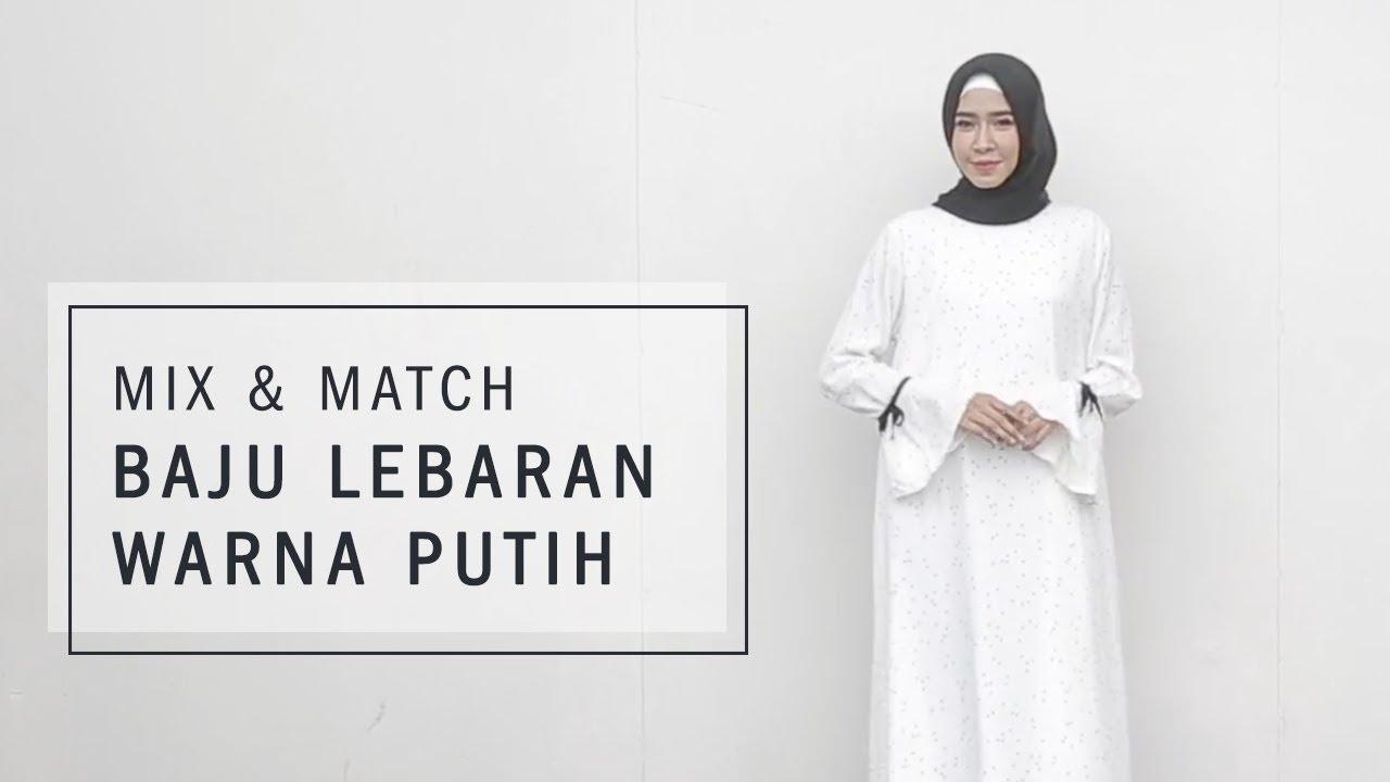 Mix And Match Baju Lebaran Warna Putih Youtube