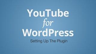 YouTube for WordPress: Setting Up The Plugin
