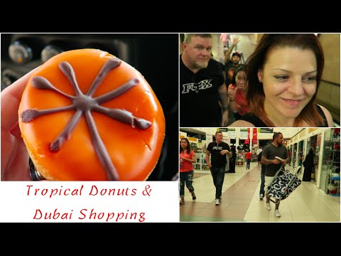 Tropical Donuts & Dubai Shopping