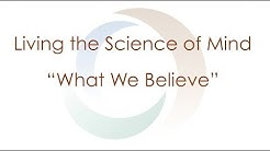 "Living the Science of Mind: ""What We Believe"" 