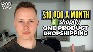 One Product Dropshipping Guide | The Fastest Way From Zero To $10,000/Month With Shopify