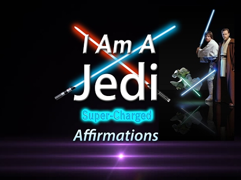 I AM A Jedi - I AM One with the Force - Super-Charged Affirmations