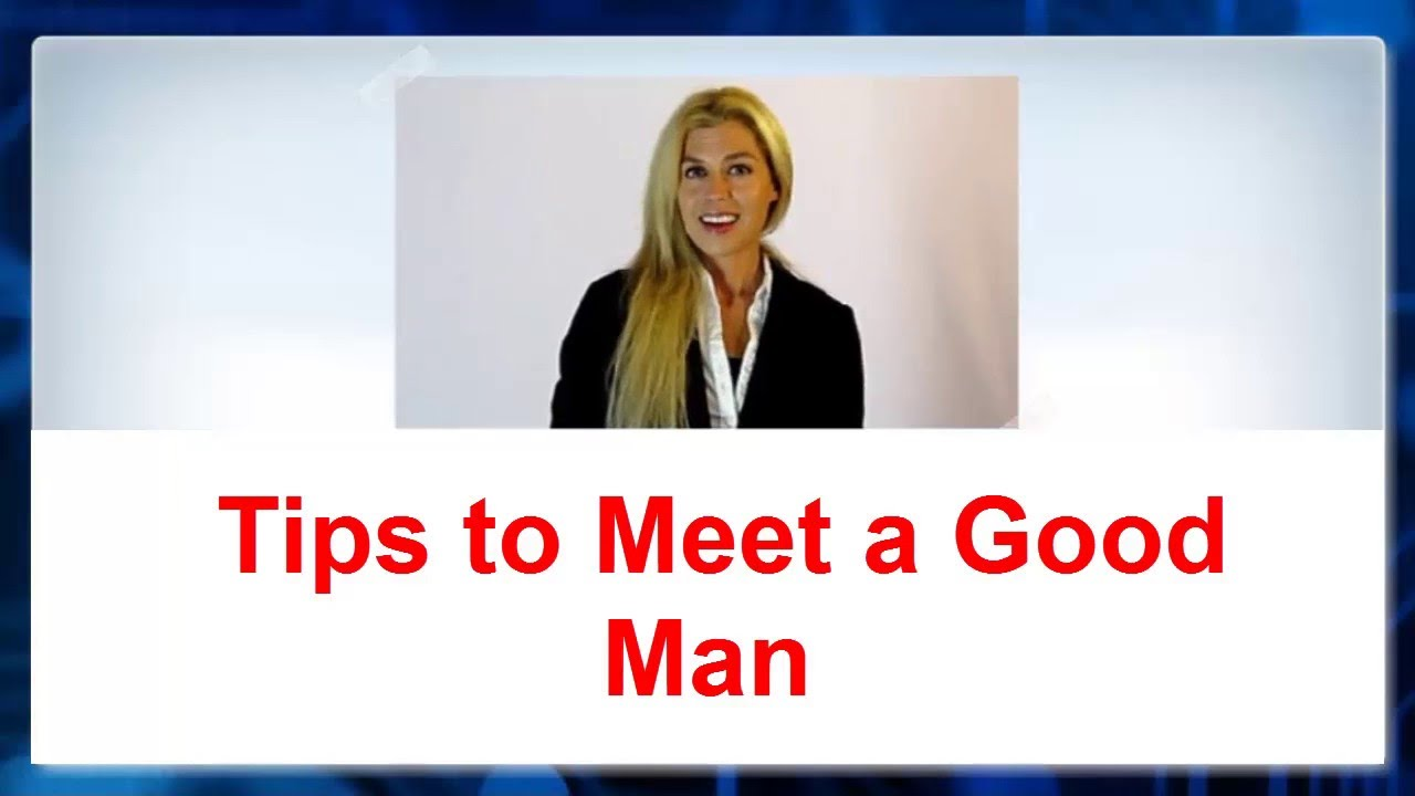 how to meet a good man over
