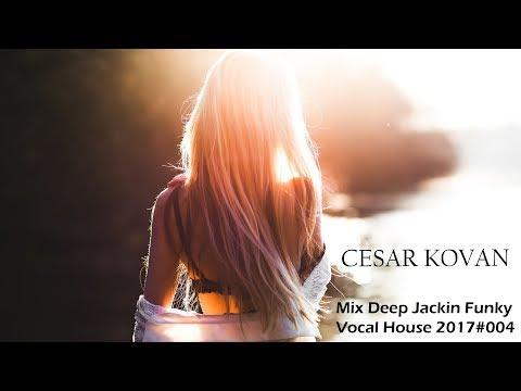 Cesar Kovan Mix Deep Jackin Funky Vocal House Ibiza 2017#004