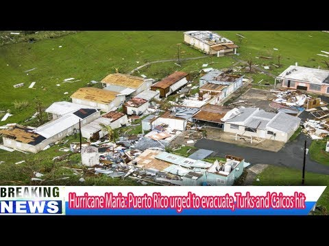 Hurricane Maria: Puerto Rico urged to evacuate, Turks and Caicos hit Breaking Daily News