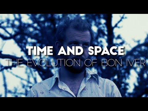 The Evolution of Bon Iver: Time and Space