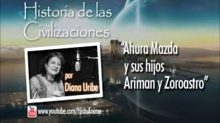 05. Ahura Mazda y sus hijos Ariman y Zoroastro (Historia de las Civilizaciones Diana Uribe)