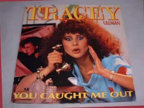 tracey ullman (you caught me out)
