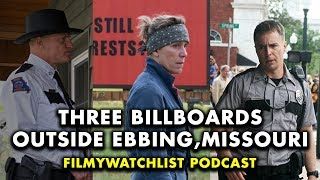 Three Billboards outside Ebbing, Missouri | Podcast Review & In-Depth Analysis [SPOILERS]