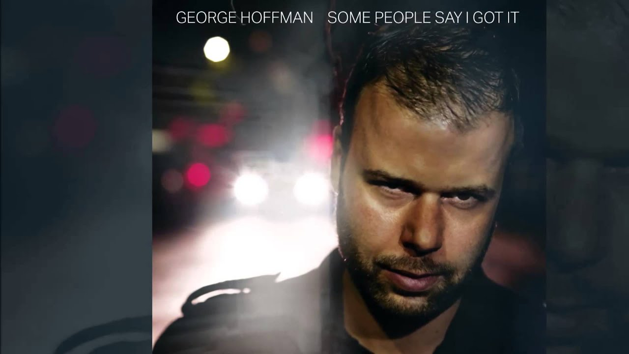 Download George Hoffman - Some People Say I Got It [Official]