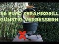99 EURO KERAMIKGRILL GÜNSTIG VERBESSERN
