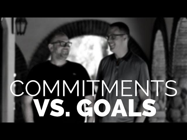 COMMITMENTS VS. GOALS. Business Tips for Realtors