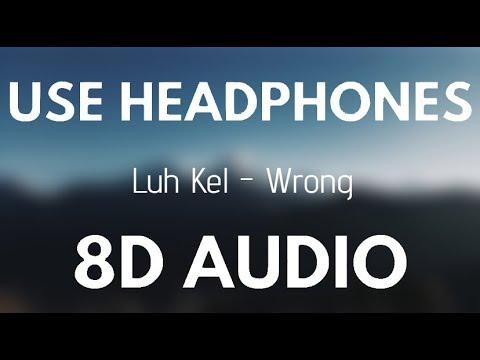 Luh Kel - Wrong (Lyrics) (8D AUDIO)