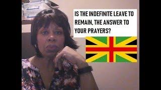 Is the Indefinite Leave to Remain the Answer to Your Prayers?