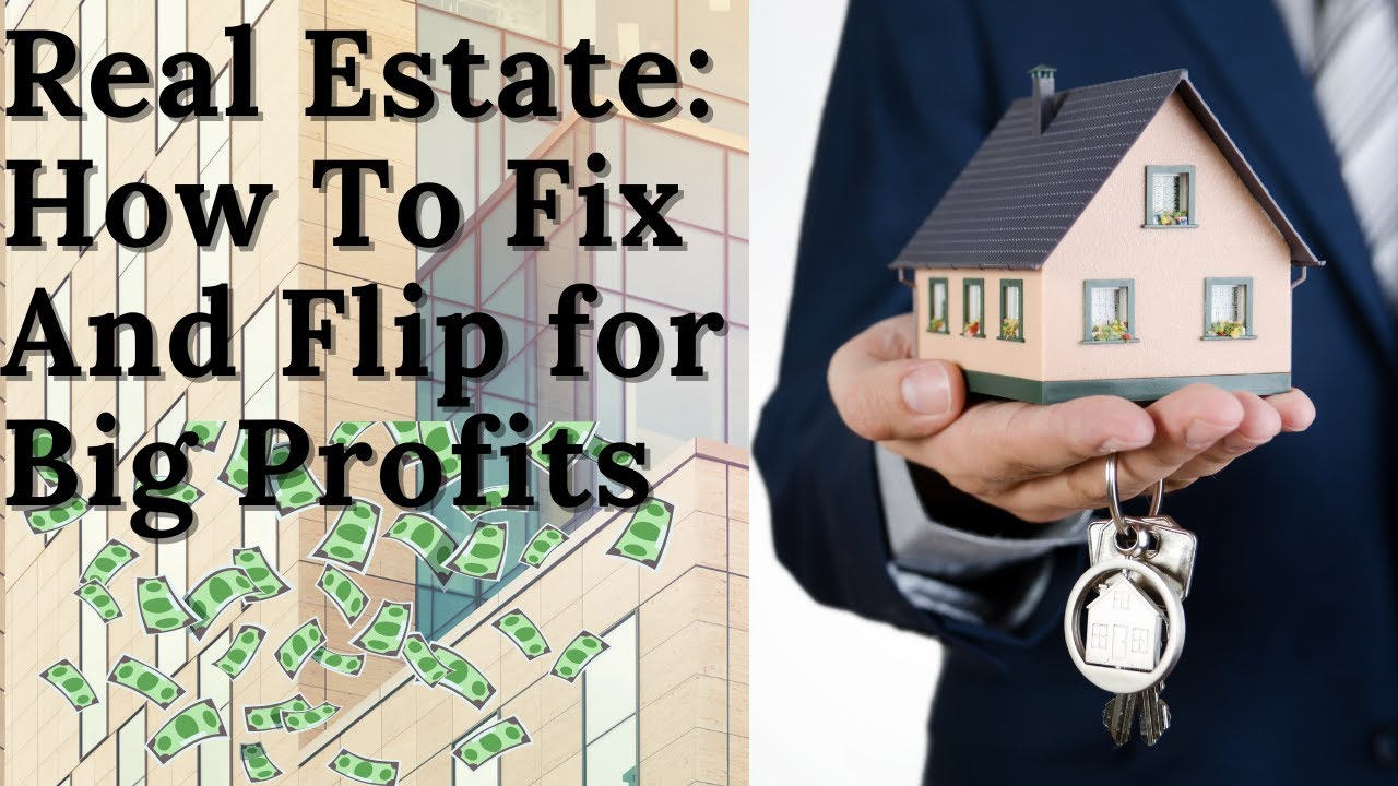 Real Estate Investing – How To Flip Real Estate Properties For Big Profits