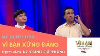 VÌ BẠN XỨNG ĐÁNG ➤   GAME SHOW VTV3 ➤ Diễn viên TRỊNH TÚ TRUNG