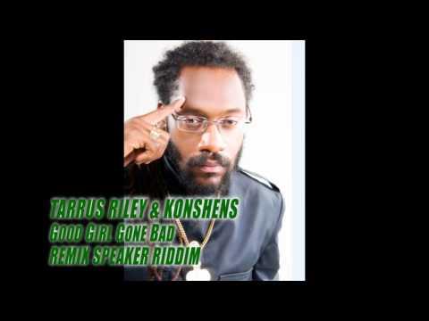 TARRUS RILEY & KONSHENS - GOOD GIRL GONE BAD - REMIX SPEAKER RIDDIM