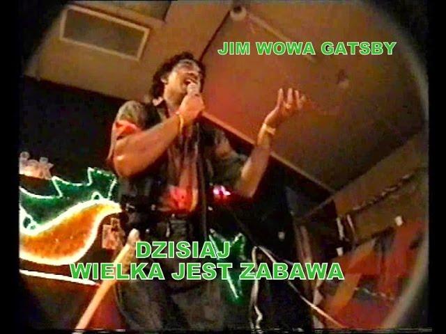 JIM WOWA GATSBY    -   DZISIAJ WIELKA JEST ZABAWA  ( TODAY IS A GREAT PARTY ) #1