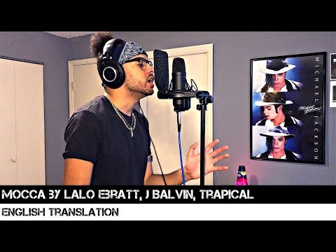 Mocca by Lalo Ebratt, J Balvin, Trapical (English Translation)