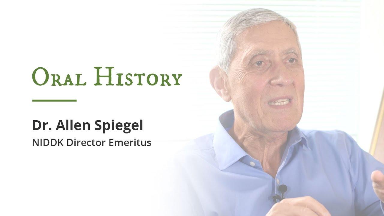 Oral History: Dr. Allen Spiegel, NIDDK Director Emeritus