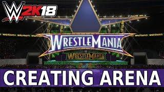 WWE 2K18 Create an Arena: WRESTLEMANIA 34!