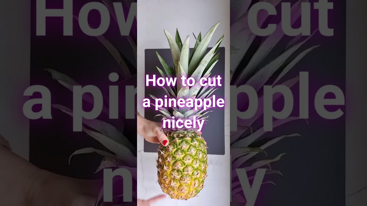 How to cut a pineapple nicely