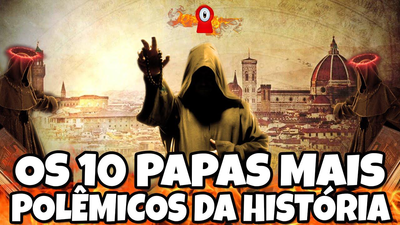 Os 10 Papas mais polêmicos de toda a história