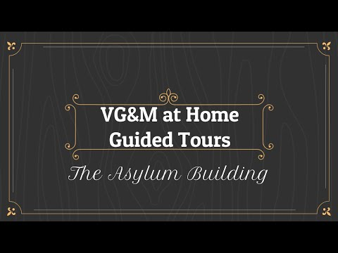 VG&M Guided Tours at Home - The Asylum Building