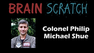 BrainScratch: Colonel Philip Michael Shue