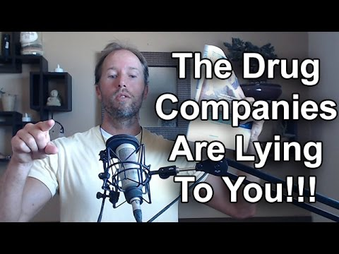 Drug Companies Are Lying To You!
