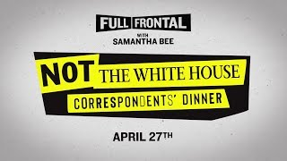Not The White House Correspondents' Dinner is Served | Full Frontal on TBS