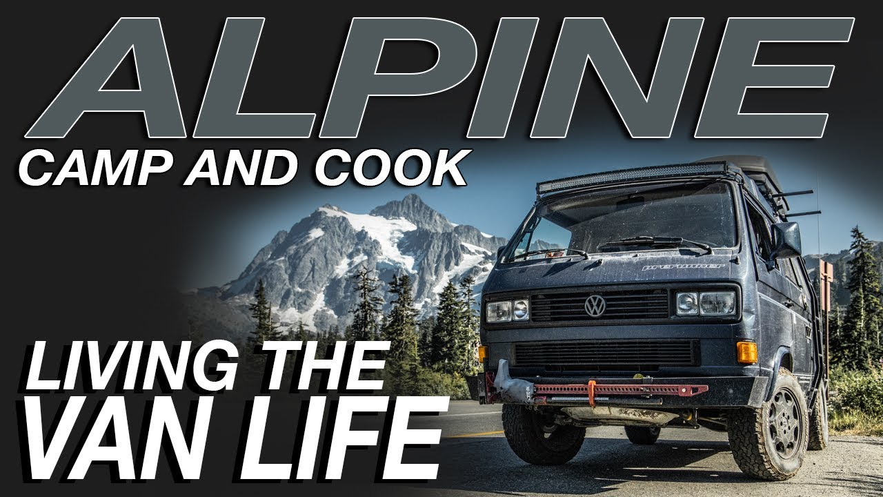 Alpine Camping and Cooking - Living The Van Life