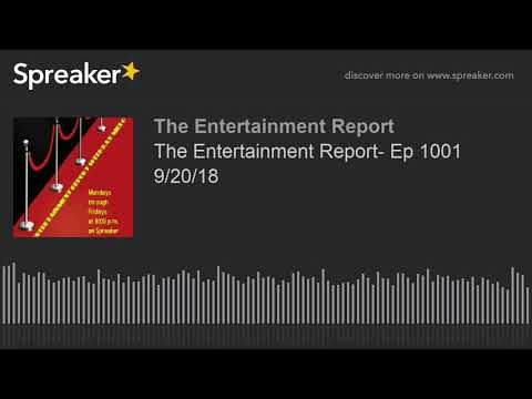 the-entertainment-report-ep-1001-92018-made-with-spreaker