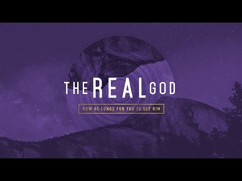 The Real God - Part 1: Is Your God Too Small?
