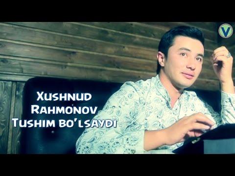 Xushnud Rahmonov - Tushim bo'lsaydi | Хушнуд Рахмонов - Тушим булсайди (UZBEK KLIP) 2016