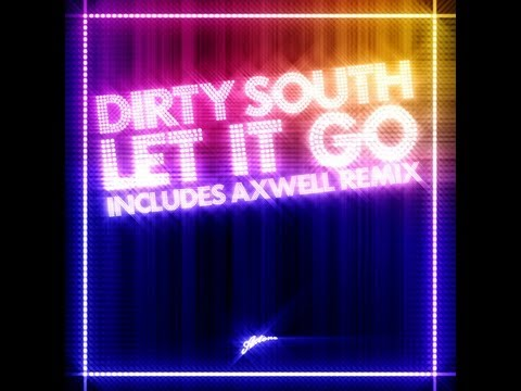 Dirty South feat. Rudy - Let It Go (Axwell Remix) 2008