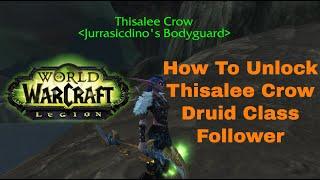 Wow Legion How To Unlock Thisalee Crow Class Druid Follower Youtube