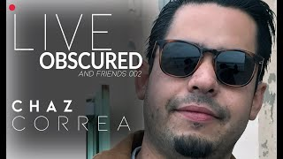 LIVE Obscured & Friends - Ep. 02 (Chaz Correa)