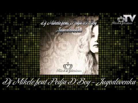 DJ MIKELE FEAT PEDJA D'BOY - JUGOSLOVENKA (RICH&GLORIOUS REC)
