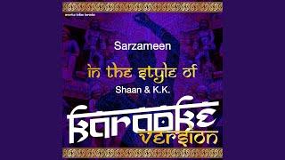 Sarzameen (In the Style of Shaan & K.K) (Karaoke Version)