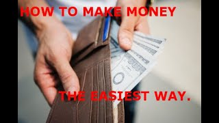 How To Make Money The Easiest Way