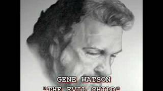 GENE WATSON - THE EVIL CHILD YouTube Videos