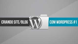 Criando site/blog com WordPress // Parte 1