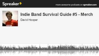 Indie Band Survival Guide #5 - Merch (made with Spreaker)