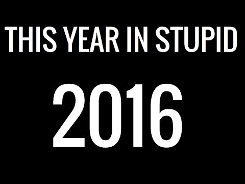 This Year in Stupid (2016)