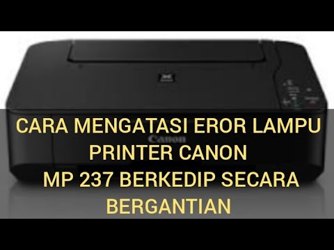 Cara Mengatasi Printer Canon Mp237 Lampu Eror Berkedip Secara Bergantian Youtube
