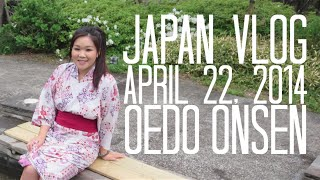 JAPAN VLOG | April 22, 2014 | OEDO ONSEN MONOGATARI HOT SPRINGS