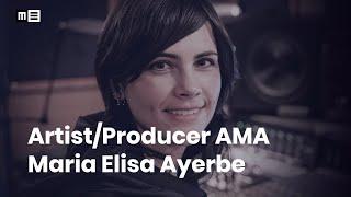Artist/Producer AMA with Maria Elisa Ayerbe